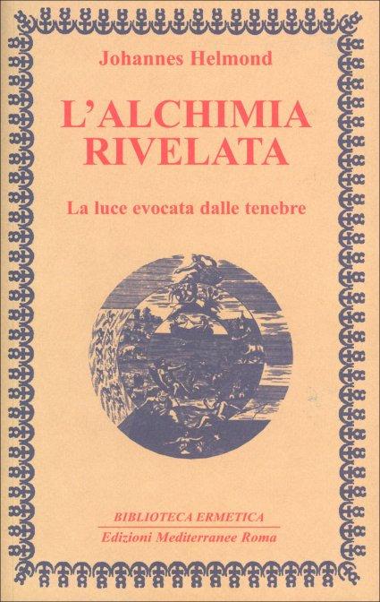 L'ALCHIMIA RIVELATA. Johannes Helmond
