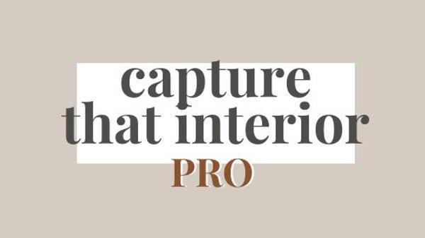 Capture That Interior PRO