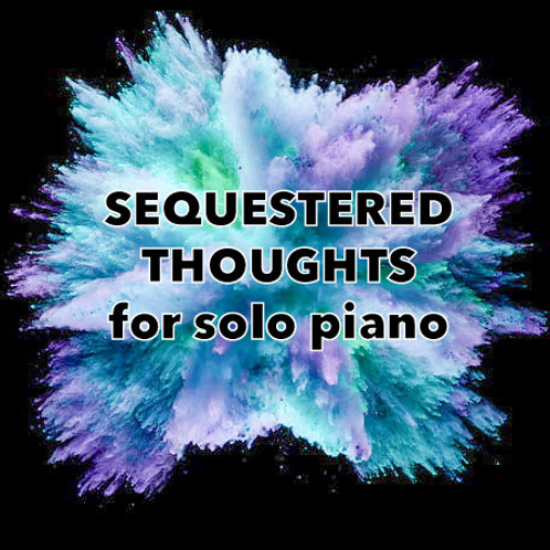 Sequestered Thoughts for solo piano
