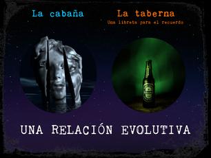 'La cabaña' y 'La taberna': Una relación evolutiva