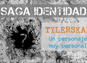Saga Identidad: TYLERSKAR (Un personaje muy personal)