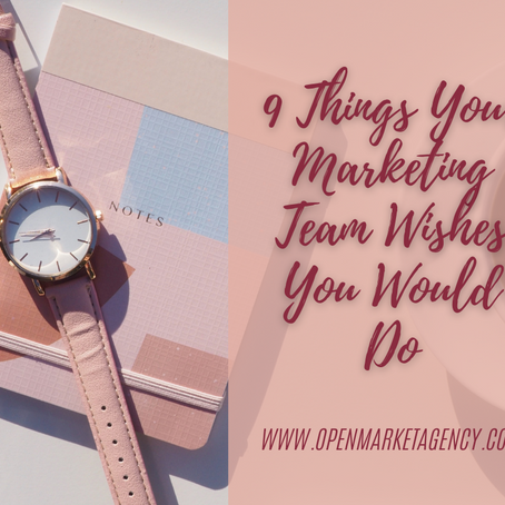9 Things Your Marketing Team Wishes You Would Do