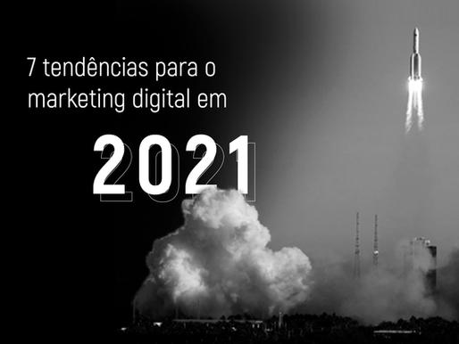 7 tendências para o marketing digital em 2021