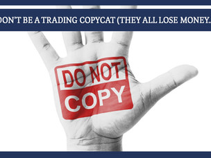 #159: DON'T BE A TRADING COPYCAT (THEY ALL LOSE MONEY…)