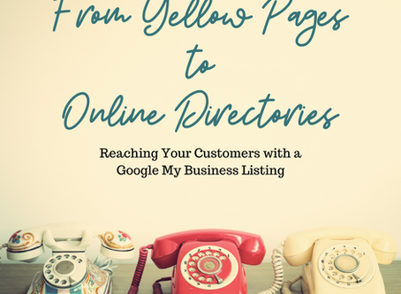 From Yellow Pages to Online Directories: Reaching Your Customers with a Google My Business Listing