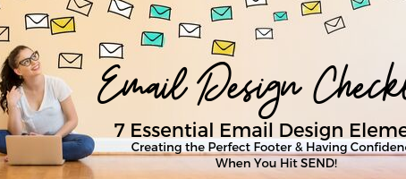 7 Essential Email Design Elements: Creating the Perfect Footer & Have Confidence When you Hit SEND!