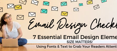 7 Essential Email Design Elements: SIZE MATTERS! Using Fonts & Text to Grab Your Readers Attention