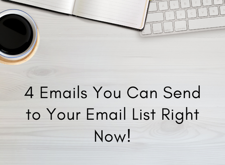 4 Emails You Can Send to Your Email List Right Now!
