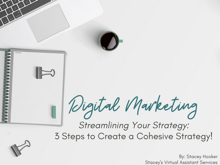 Digital Marketing - Streamlining Your Strategy: 3 Steps to Create a Cohesive Strategy