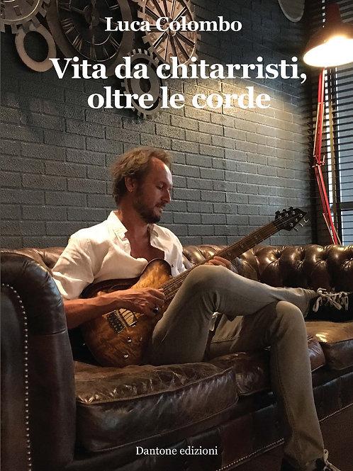 Luca Colombo - VITA DA CHITARRISTI, OLTRE LE CORDE