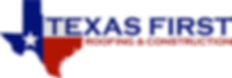 Texas First Roofing & Construction.png
