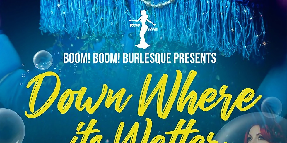 Boom! Boom! Burlesque - Down Where its Wetter