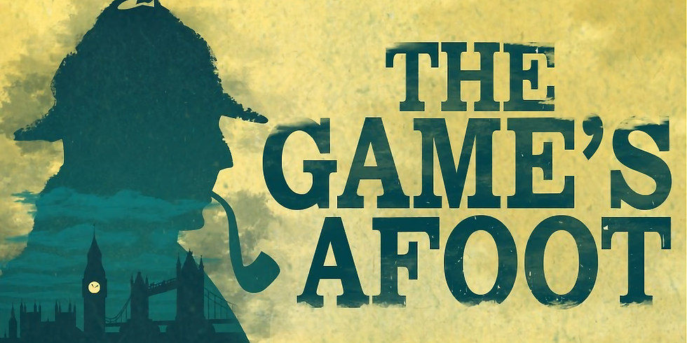 The Game's Afoot Saturday, March 6, 2021