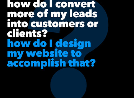 How Do I Convert More Of My Leads Into Customers Or Clients? (Part 2: Website)