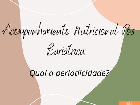 Acompanhamento Nutricional Pós Bariátrica. Qual a periodicidade?