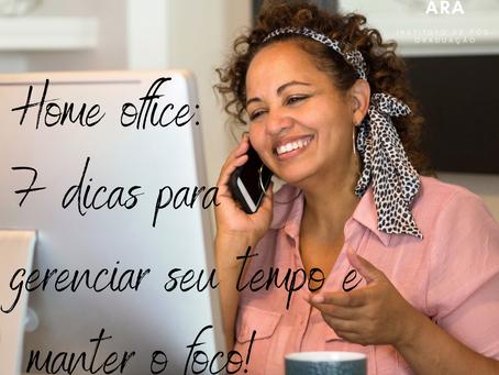 HOME OFFICE: 7 dicas para manter o foco e gerenciar seu tempo!
