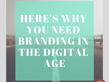 Here's Why You Need Branding in the Digital Age