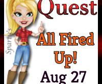 All Fired Up!  Quest  Aug 27 2019