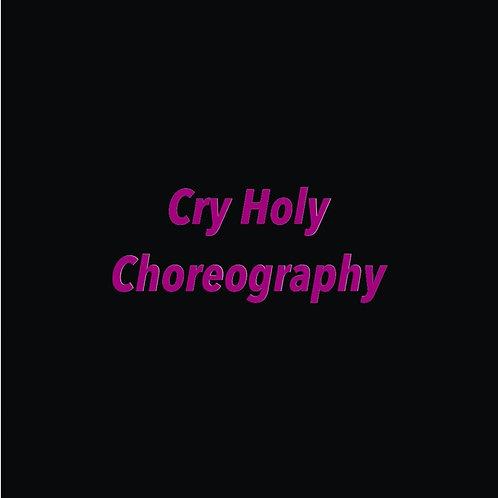 CRY HOLY CHOREOGRAPHY