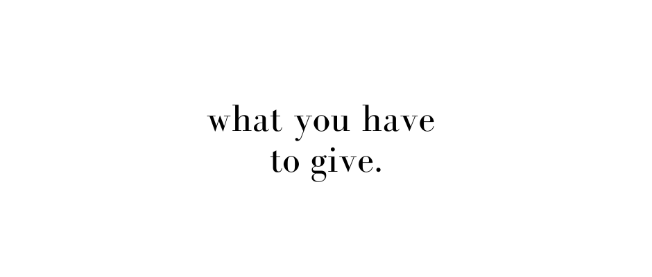 What you have to give