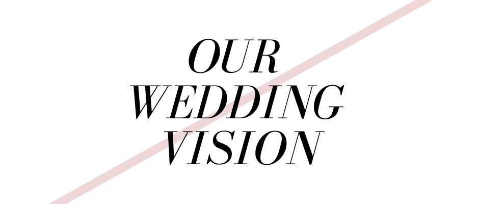 Our Wedding Vision