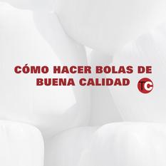 CÓMO HACER BOLAS DE BUENA CALIDAD