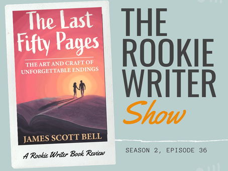 S2/E36: The Last Fifty Pages by James Scott Bell