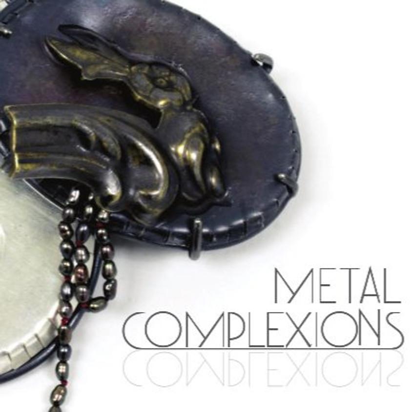 """""""Metal Complexions"""" Exhibition"""