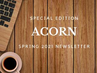 Acorn Newsletter - Spring 2021 Edition