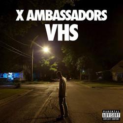 X Ambassadors_VHS