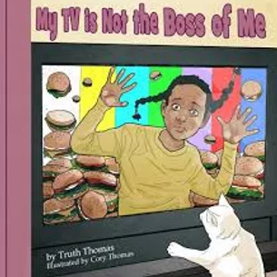 My TV is Not the Boss of Me by Truth Thomas, Illustrated by Cory Thomas