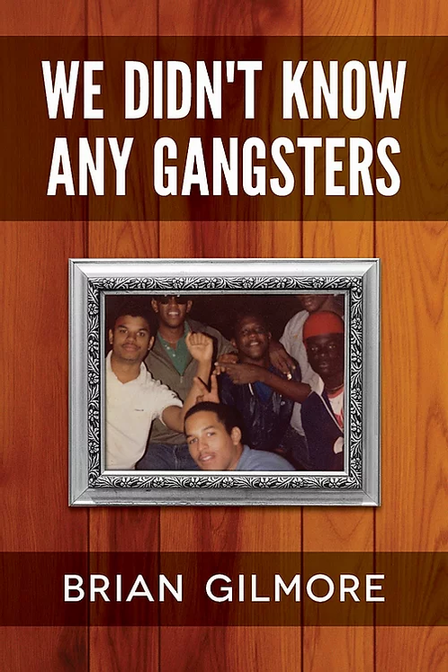 *NAACP IMAGE AWARD NOMINEE* We Didn't Know Any Gangsters by Brian Gilmore