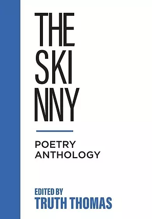 The Skinny Poetry Anthology edited by Truth Thomas