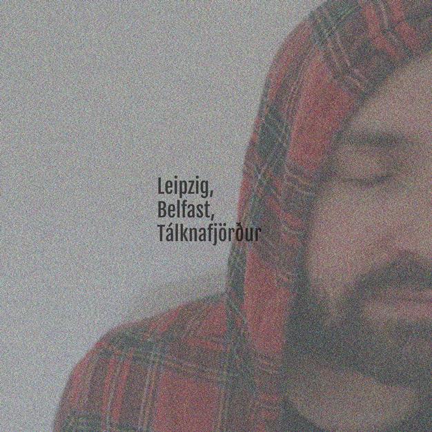 Leipzig, Belfast, Tálknafjörður