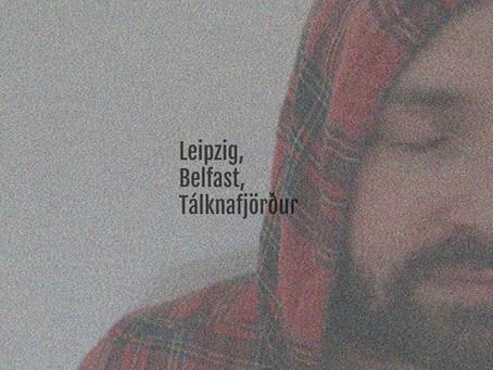Mastering Leipzig, Belfast, Tálknafjörður