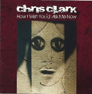 chris clark how i wish you'd ask me now album cover