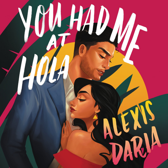 You Had Me at Hola by Alexis Daria
