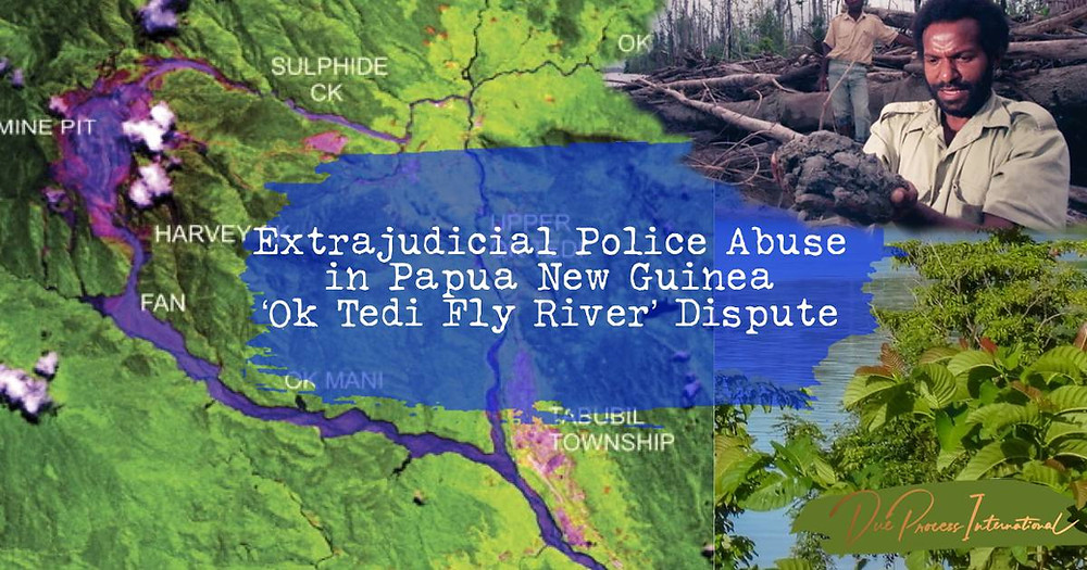 Due Process International is bringing the world's attention to recent extrajudicial arrests and charges of Directors, lawyers and supporters of the Ok Tedi Fly River Development Foundation in the Western Province (Papua New Guinea).