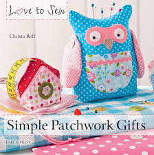 Love to Sew Simple Patchwork Gifts