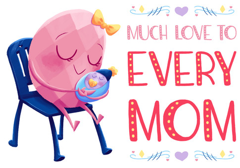 Much Love to Every Mom