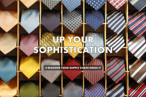 4 Reasons to Raise the Sophistication of your Supply Chain