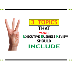 3 Topics all Executive Reviews should Consider