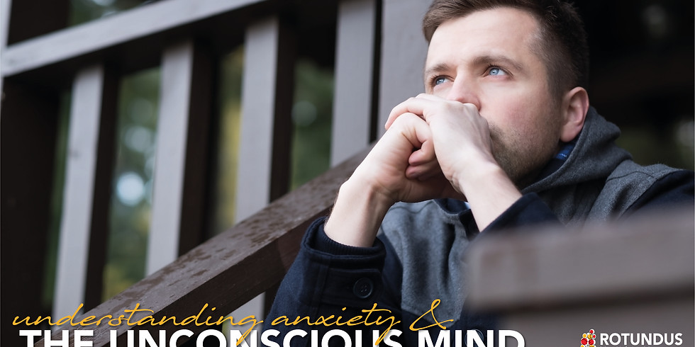 Understanding Anxiety & The Unconscious Mind - Afternoon