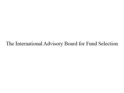 The International Advisory Board for Fund Selection