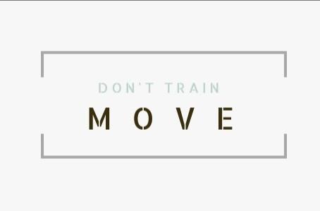 Don't train - MOVE