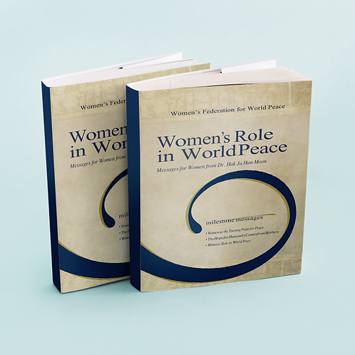 Women's Role in World Peace - Messages for Women from Dr. Hak Ja Han Moon