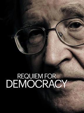 REQUIEM FOR DEMOCRACY  Featuring Noam Chomsky