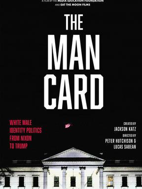 THE MAN CARD: White Male Identity Politics From Nixon to Trump