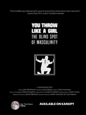 YOU THROW LIKE A GIRL: The Blindspot of Masculinity