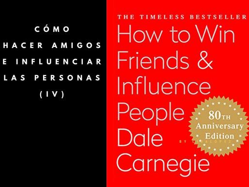 Cómo hacer amigos e influenciar las personas (IV)